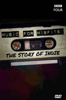 Music For Misfits: The Story Of Indie film afişi