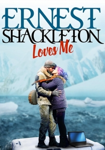 Ernest Shackleton Loves Me film afişi