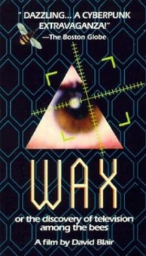 Wax, Or The Discovery Of Television Among The Bees film afişi