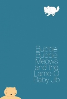 Bubble Bubble Meows And The Lame-O Baby Jib film afişi