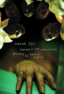 Catch 22: Based on the Unwritten Story by Seanie Sugrue film afişi