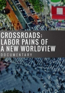 Crossroads: Labor Pains Of A New Worldview film afişi
